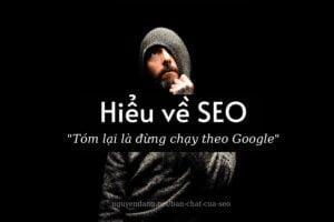 Bản chất của SEO và lí do chúng ta nên ngừng chạy theo Google